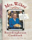 Mrs. Wilkes' Boardinghouse Cookbook: Recipes and Recollections from Her Savannah Table Cover Image