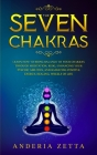 The Seven Chakras: Learn How to Bring Balance to Your Chakras Through Meditation, Reiki, Enhancing Your Psychic Abilities, and Radiating Cover Image