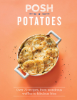 Posh Potatoes: Over 70 Recipes, From Wondrous Waffles to Fabulous Fries Cover Image