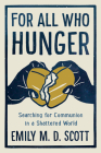 For All Who Hunger: Searching for Communion in a Shattered World Cover Image
