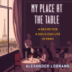 My Place at the Table Lib/E: A Recipe for a Delicious Life in Paris Cover Image