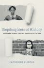 Stepdaughters of History: Southern Women and the American Civil War Cover Image