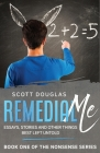 Remedial Me: Essays, Stories, and Other things Best Left Untold Cover Image