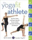 The YogaFit Athlete: Up Your Game with Sport-Specific Poses to Build Strength, Flexibility, and Balance Cover Image