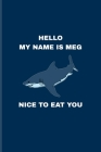 Hello My Name Is Meg Nice To Eat You: Funny Megalodon Shark Undated Planner - Weekly & Monthly No Year Pocket Calendar - Medium 6x9 Softcover - For Ma Cover Image