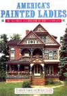America's Painted Ladies: The Ultimate Celebration of Our Victorians Cover Image