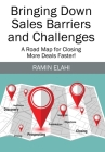 Bringing Down Sales Barriers and Challenges: A Road Map for Closing More Deals Faster! Cover Image