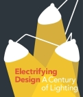 Electrifying Design: A Century of Lighting Cover Image