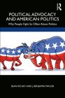 Political Advocacy and American Politics: Why People Fight So Often about Politics Cover Image