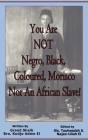 You Are NOT Negro, Black, Coloured, Morisco Nor An African Slave! Cover Image