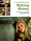 The Photographer's Guide to Making Money: 150 Ideas for Cutting Costs and Boosting Profits Cover Image