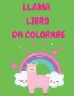 Llama libro da colorare: Libro da colorare divertente per ragazzi, ragazze - Llama carino per bambini di età 2-4, 4-8 - Grande regalo per i bam Cover Image