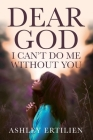 Dear God, I Can't Do Me Without You Cover Image