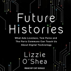 Future Histories Lib/E: What ADA Lovelace, Tom Paine, and the Paris Commune Can Teach Us about Digital Technology Cover Image