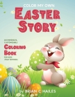 Color My Own Easter Story: An Immersive, Customizable Coloring Book for Kids (That Rhymes!) Cover Image