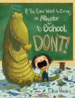 If You Ever Want to Bring an Alligator to School, Don't! (Magnolia Says DON'T! #1) Cover Image