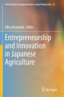 Entrepreneurship and Innovation in Japanese Agriculture (New Frontiers in Regional Science: Asian Perspectives #32) Cover Image