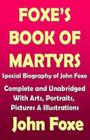 Foxe's Book of Martyr with a Special Biography of John Foxe - Complete and Unabridged with Illustrations Cover Image