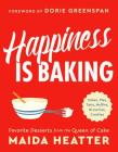 Happiness Is Baking: Cakes, Pies, Tarts, Muffins, Brownies, Cookies: Favorite Desserts from the Queen of Cake Cover Image