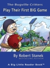 Play Their First BIG Game, Library Edition Hardcover for 15th Anniversary (Bugville Critters #7) Cover Image