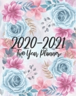 2020-2021 Two Year Planner: Beautiful Rose, 24 Months Planner Calendar January 2020 to December 2021 Track And To Do List Schedule Agenda Organize Cover Image