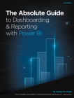 The Absolute Guide to Dashboarding and Reporting with Power BI: How to Design and Create a Financial Dashboard with Power BI – End to End Cover Image