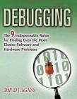 Debugging: The 9 Indispensable Rules for Finding Even the Most Elusive Software and Hardware Problems Cover Image