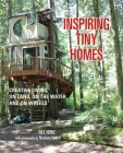 Inspiring Tiny Homes: Creative Living on Land, on the Water, and on Wheels Cover Image
