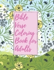 Bible Verse Coloring Book for Adults: Inspirational Christian Bible Verses with Relaxing Flower Patterns Cover Image