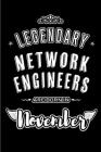 Legendary Network Engineers are born in November: Blank Lined Journal Notebooks Diary as Appreciation, Birthday, Welcome, Farewell, Thank You, Christm Cover Image