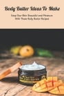Body Butter Ideas To Make: Keep Your Skin Beautiful and Moisture With These Body Butter Recipes: Mother's Day Gift 2021, Happy Mother's Day, Gift Cover Image