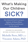 What's Making Our Children Sick?: How Industrial Food Is Causing an Epidemic of Chronic Illness, and What Parents (and Doctors) Can Do about It Cover Image