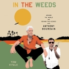 In the Weeds Lib/E: Around the World and Behind the Scenes with Anthony Bourdain Cover Image