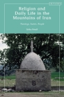 Religion and Daily Life in the Mountains of Iran: Theology, Saints, People Cover Image