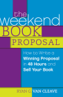 The Weekend Book Proposal: How to Write a Winning Proposal in 48 Hours and Sell Your Book Cover Image