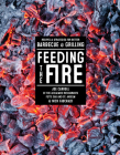 Feeding the Fire: Recipes and Strategies for Better Barbecue and Grilling Cover Image