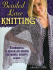 Beaded Lace Knitting: Techniques & 25 Beaded Lace Designs for Shawls, Scarves, & More Cover Image
