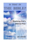 Is That In The Bible?!: Realizing God's Eternal Plan Cover Image
