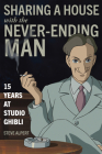 Sharing a House with the Never-Ending Man: 15 Years at Studio Ghibli Cover Image