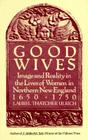 Good Wives: Image and Reality in the Lives of Women in Northern New England, 1650-1750 Cover Image