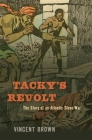 Tacky's Revolt: The Story of an Atlantic Slave War Cover Image