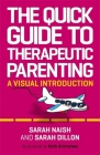 The Quick Guide to Therapeutic Parenting: A Visual Introduction (Therapeutic Parenting Books) Cover Image