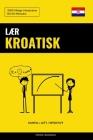 Lær Kroatisk - Hurtig / Lett / Effektivt: 2000 Viktige Vokabularer Cover Image