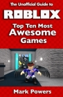 The Unofficial Guide to Roblox: Top Ten Most Awesome Games Cover Image