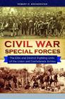 Civil War Special Forces: The Elite and Distinct Fighting Units of the Union and Confederate Armies Cover Image