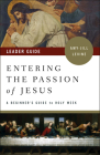 Entering the Passion of Jesus Leader Guide: A Beginner's Guide to Holy Week Cover Image