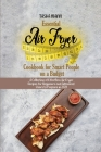 Essential Air Fryer Cookbook for Smart People on a Budget: A Collection of Effortless Air Fryer Recipes for Beginners and Advanced Users to Prepare in Cover Image