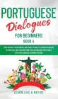 Portuguese Dialogues for Beginners Book 4: Over 100 Daily Used Phrases & Short Stories to Learn Portuguese in Your Car. Have Fun and Grow Your Vocabul Cover Image