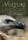 A Vulture Landscape: Twelve Months in Extremadura Cover Image