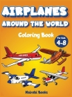 Airplanes around the world coloring book for kids 4-8: The Perfect coloring book for children with cutie Airplanes around the world Cover Image